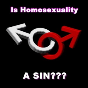 Is Homosexuality A Sin