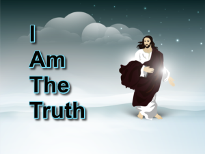 Jesus Said I Am the Truth