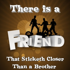 There is a friend that sticketh closer than a brother