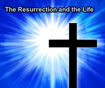 Resurrection and Life